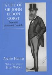 Cover of: A life of Sir John Eldon Gorst | Hunter, Archie