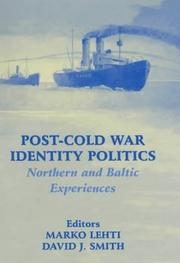 Cover of: POST-COLD WAR IDENTITY POLITICS: NORTHERN AND BALTIC EXPERIENCES; ED. BY MARKO LEHTI