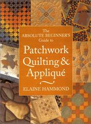 Cover of: The Absolute Beginner's Guide to Patchwork, Quilting & Applique