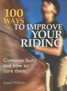Cover of: 100 Ways to Improve Your Riding: Common Faults & How to Cure Them