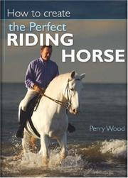 Cover of: How to Create the Perfect Riding Horse