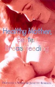 Cover of: Healthy Mother, Better Breastfeeding | Francesca Naish
