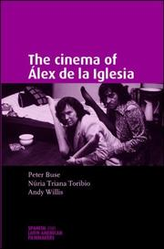 Cover of: The Cinema of Alex de la Iglesia (Spanish and Latin American Film) | Peter Buse