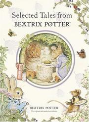 Cover of: Selected Tales from Beatrix Potter: The Tale of Peter Rabbit / The Tale of Timmy Tiptoes / The Tale of the Pie and the Patty-pan / The Tale of Johnny Town-Mouse