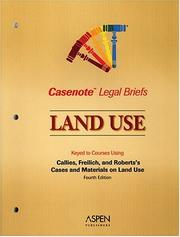 Cover of: Land Use, Keyed to Callies, Freilich & Roberts (Casenote Legal Briefs) | Casenotes