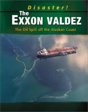 Cover of: The Exxon Valdez: The Oil Spill Off the Alaskan Coast (Disaster!)