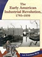 Cover of: The Early American Industrial Revolution, 1793-1850 (Let Freedom Ring: the New Nation)