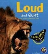 Cover of: Loud And Quiet: An Animal Opposites Book (A+ Books)