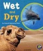 Cover of: Wet and dry: An Animal Opposites Book (A+ Books)