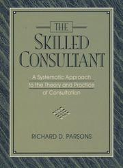 Cover of: The skilled consultant: a systematic approach to the theory and practice of consultation