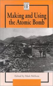 Cover of: Making and Using the Atom Bomb | Mark McKain