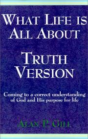 Cover of: What Life is All About - Truth Version | Alan P. Gill