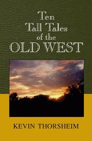 Cover of: Ten Tall Tales of the Old West | Kevin Thorsheim