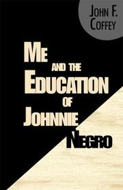 Cover of: Me and the Education of Johnnie Negro | John F. Coffey
