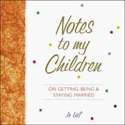 Cover of: Notes to My Children on Getting, Being, and Staying Married