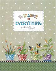 Cover of: To Imagine Is Everything: A Sketchbook