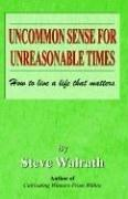 Cover of: Uncommon Sense for Unreasonable Times