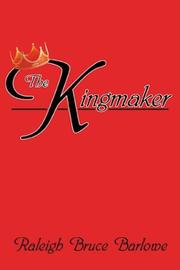 Cover of: The Kingmaker | Raleigh Bruce Barlowe