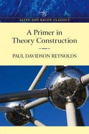 Cover of: Primer in Theory Construction, An A&B Classics Edition (Allyn and Bacon Classics Edition) | Paul D. Reynolds