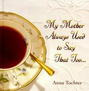 Cover of: My Mother Always Used to Say That Too..