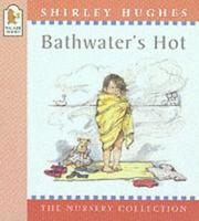 Cover of: Bathwater's Hot (Nursery Collection)