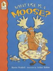 Cover of: What Use Is a Moose?