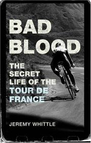 Cover of: Bad Blood: The Secret Life of the Tour de France