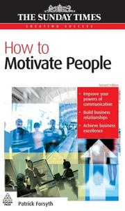 How to Motivate People (Creating Success) by Patrick Forsyth