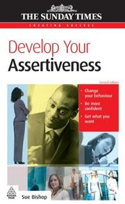 Develop Your Assertiveness (Creating Success) by Sue Bishop