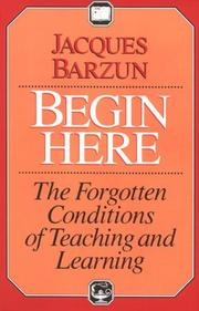 Cover of: Begin here: The Forgotten Conditions of Teaching and Learning