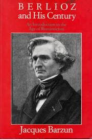 Cover of: Berlioz and his century: an introduction to the age of romanticism.