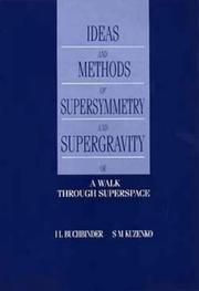 Cover of: Ideas and methods of supersymmetry and supergravity, or, A walk through superspace