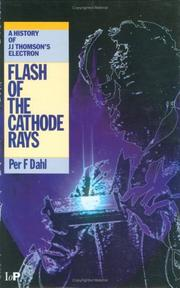 Cover of: Flash of the cathode rays: a history of J.J. Thomson's electron