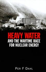 Cover of: Heavy water and the wartime race for nuclear energy