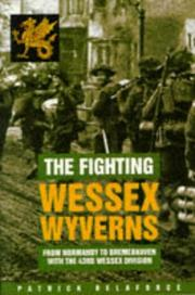 Cover of: The Fighting Wessex Wyverns: from Normandy to Bremerhaven with the 43rd Wessex Division