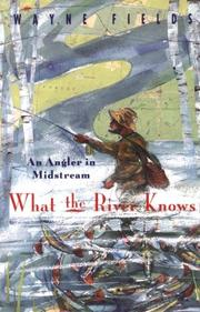 What the river knows by Wayne Fields