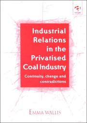 Cover of: Industrial relations in the privatised coal industry | Emma Wallis