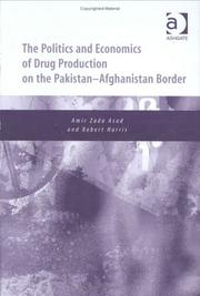Cover of: The Politics and Economics of Drug Production on the PakistanAfghanistan Border | Amir Zada Asad