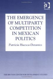 Cover of: The Emergence of Multiparty Competition in Mexican Politics (Bruton Center for Development Studies Series) | Patricia Huesca-Dorantes