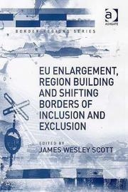 Cover of: EU Enlargement, Region Building And Shifting Borders of Inclusion And Exclusion