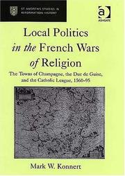 Cover of: Local politics in the French Wars of Religion: the towns of Champagne, the Duc de Guise, and the Catholic League, 1560-95
