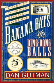 Cover of: Banana bats & ding-dong balls: a century of unique baseball inventions