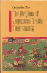 The origins of Japanese trade supremacy by Christopher Howe