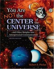 Cover of: You Are Not the Center of the Universe and Other Insights into Interpersonal Communication | S. Robert Phelan