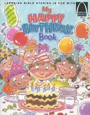 Cover of: My Happy Birthday Book: Exodus 2:1-10; 1 Samuel 1, Luke 2:1-20, Mark 10:13-16 for Children