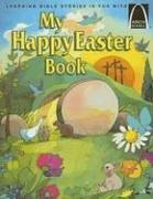 Cover of: My Happy Easter Book: Matthew 27:57-28:10 for Children
