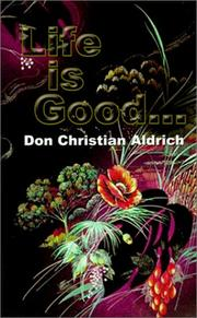 Cover of: Life is Good... | Don Christian Aldrich