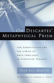 Cover of: On Descartes' metaphysical prism: the constitution and the limits of onto-theo-logy in Cartesian thought