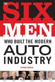 Six Men Who Built The Modern Auto Industry by Richard A. Johnson