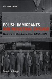 Polish immigrants and industrial Chicago by Dominic A. Pacyga